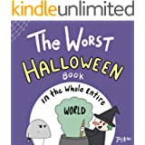 The Worst Halloween Book in the Whole Entire World: A funny and silly children's book for kids and parents about trick-or-tre