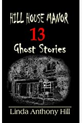 Hill House Manor: 13 Ghost Stories Kindle Edition