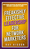 Freakishly Effective Leadership for Network Marketers: How to Reduce Frustration, Drive Massive Duplication and Become a…