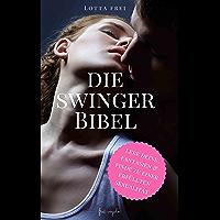 Die Swinger-Bibel: Lebe deine Fantasien und finde zu einer erfüllten Sexualität