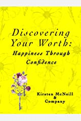 Discovering Your Worth: Happiness Through Confidence Kindle Edition