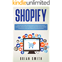 Shopify: Step-by-step guide for beginners to build your online business, create your e-commerce and start making money…
