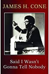 Said I Wasn't Gonna Tell Nobody: The Making of a Black Theologian Kindle Edition