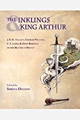 The Inklings and King Arthur: J. R. R. Tolkien, Charles Williams, C. S. Lewis, and Owen Barfield on the Matter of Britain