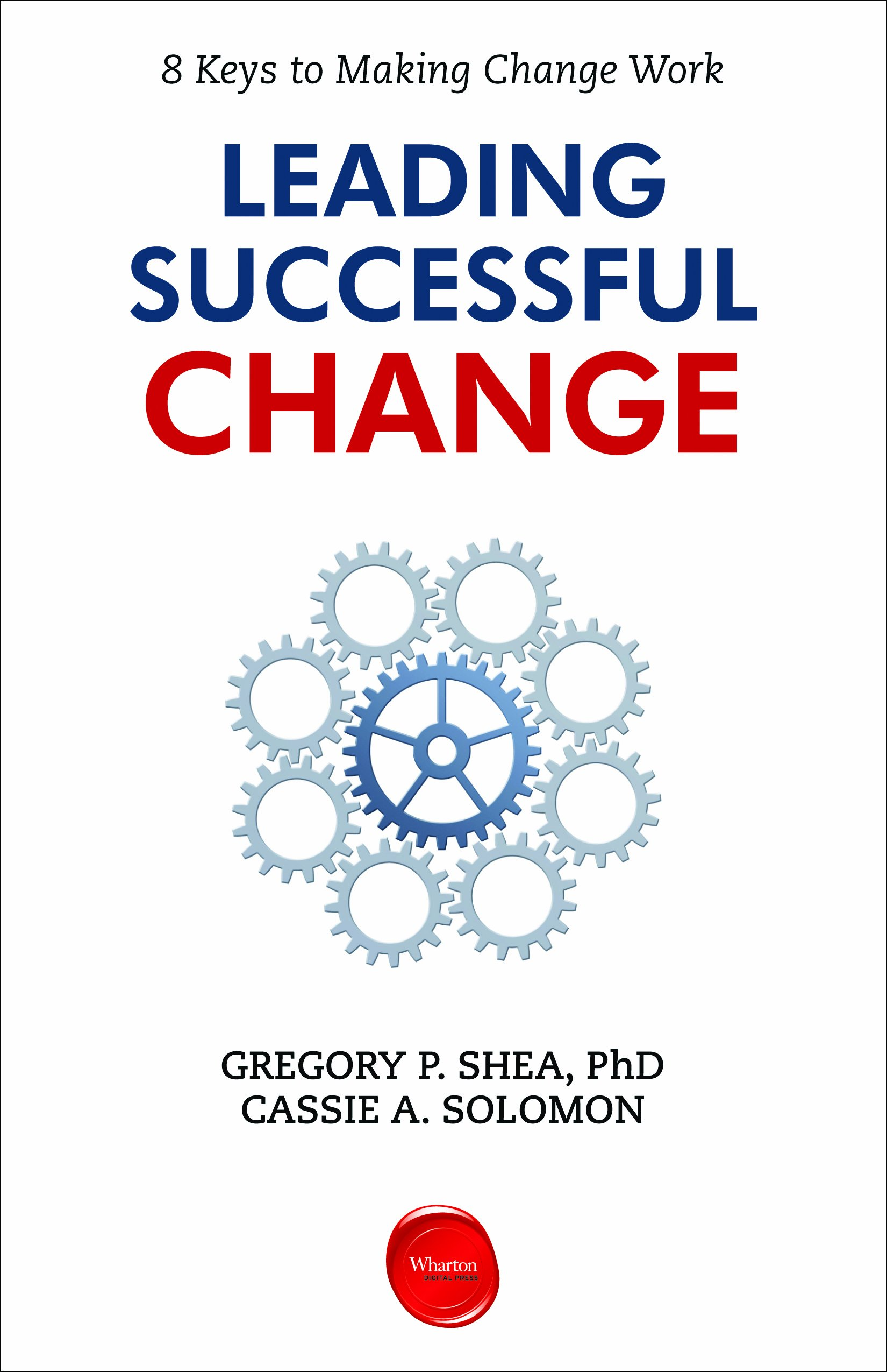 leading successful change keys to making change work gregory p leading successful change 8 keys to making change work gregory p shea cassie a solomon 8601423351988 com books
