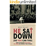 He Sat Down (So You Can Too): How to Receive the Peace of Jesus in a World that Stands