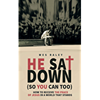 He Sat Down (So You Can Too): How to Receive the Peace of Jesus in a World that Stands (English Edition)