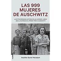 Las 999 mujeres de Auschwitz: La extraordinaria historia de las jóvenes judías que llegaron en el primer tren a Auschwitz (No Ficción)