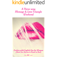 Threesome erotica short stories: A Three-way Menage & Love Triangle Weekend: Erotica with Explicit Sex for Women Vol3 - Sexy Short Stories to Read in Bed (My Lip-biting Short Stories Series -)