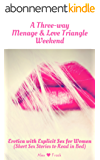 Threesome erotica short stories: A Three-way Menage & Love Triangle Weekend: Erotica with Explicit Sex for Women Vol3 - Sexy Short Stories to Read in Bed ... Short Stories Series -) (English Edition)