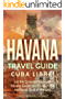 Havana Travel Guide: Cuba Libre! Let the Cultural History of Havana Guide You Through the Authentic Soul of the City (Cuba Best Seller Book 2)