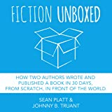 Fiction Unboxed: How Two Authors Wrote and Published a Book in 30 Days, from Scratch, in Front of the World, The Smarter Artist 2