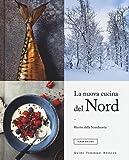La nuova cucina del Nord. Ricette dalla Scandinavia