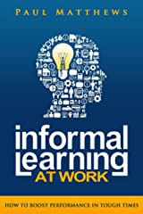 Informal Learning at Work: How to Boost Performance in Tough Times Kindle Edition