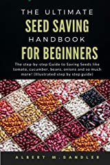 The Ultimate Seed Saving Handbook for Beginners: The step-by-step Guide to saving seeds like tomato, cucumber, beans, onions and so much more! (Illustrated step by step guide) Kindle Edition