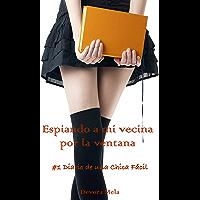 Espiando a mi vecina por la ventana: #1 Diario de una Chica Fácil