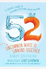 52 Uncommon Ways to Unwind Together: A Couple's Guide to Relaxing, Refreshing, and De-Stressing Kindle Edition