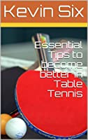 Essential Tips To Become Better In Table Tennis