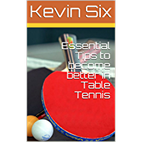 Essential Tips to become better in Table Tennis (English Edition)
