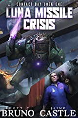 The Luna Missile Crisis: An Alien Contact Sci-Fi Adventure (Contact Day Book 1) Kindle Edition