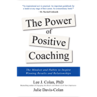 The Power of Positive Coaching: The Mindset and Habits to Inspire Winning Results and Relationships