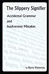 The Slippery Signifier: Accidental Grammar and Inadvertent Mistakes Kindle Edition