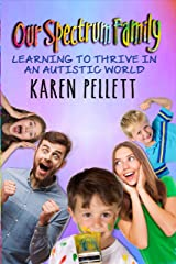 Our Spectrum Family: Learning to Thrive in an Autistic World (Spectrum Mom Book 3) Kindle Edition