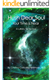 Hush Dear Soul, Your Time is Near: A Lullaby for the Soul