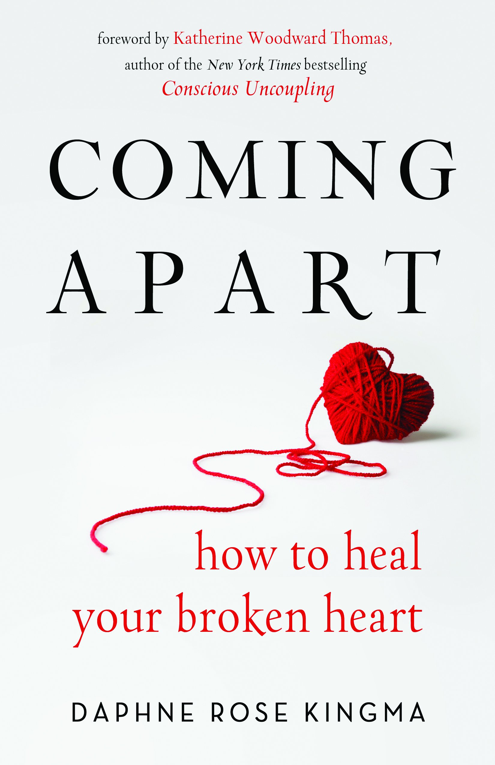 Coming Apart: How to Heal Your Broken Heart: Daphne Rose