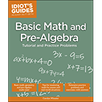 Basic Math and Pre-Algebra: Tutorial and Practice Problems (Idiot's Guides)