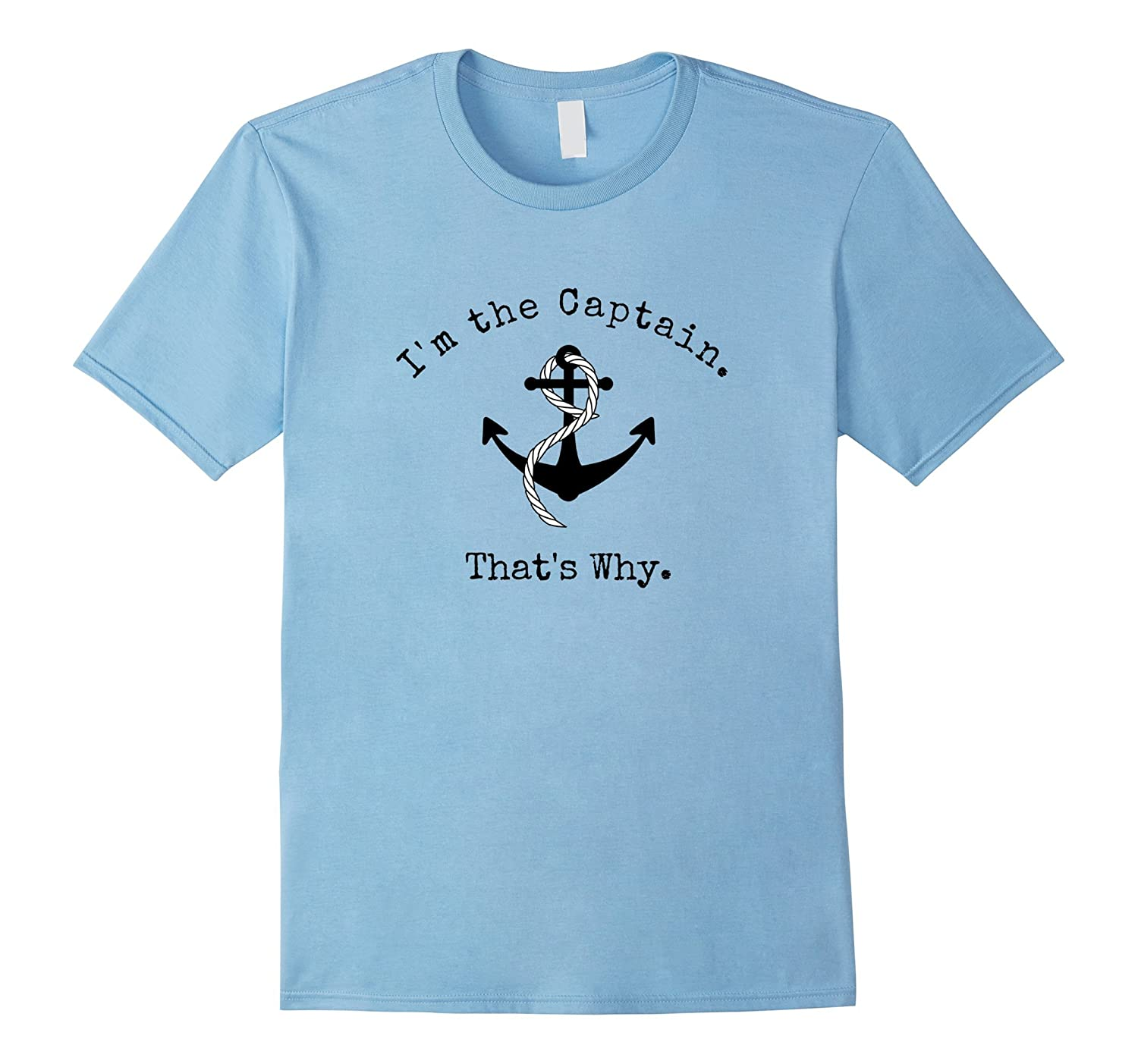 I'm the Captain that's Why Sailing Boating Tshirt-Art