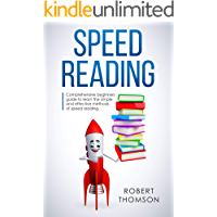 Speed Reading: Comprehensive beginners Guide to learn the simple and effective methods of speed reading
