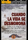 CUANDO LA VIDA SE DESMORONA: ESPACIOS PARA COMENZAR DESDE CERO