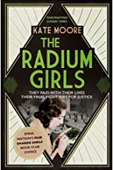 The Radium Girls: They paid with their lives. Their final fight was for justice. Kindle Edition