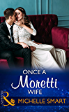 Once A Moretti Wife (Mills & Boon Modern)