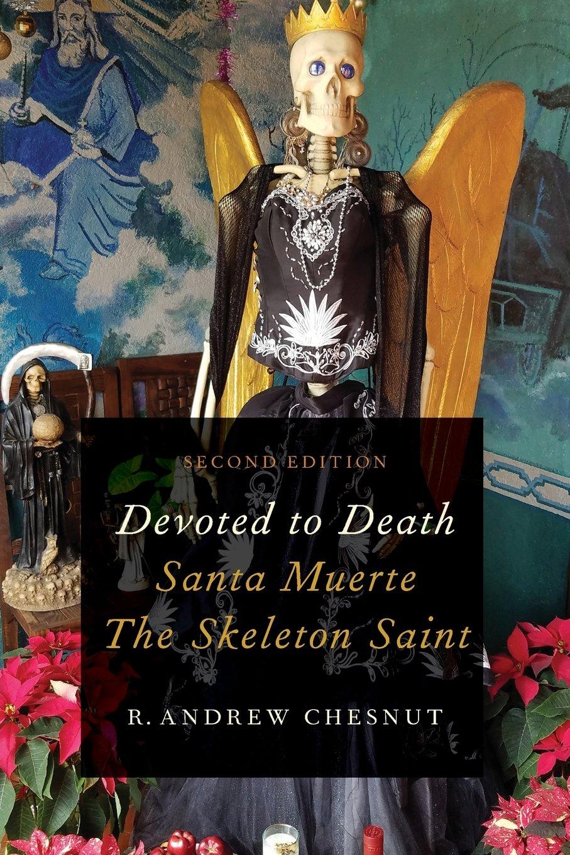 Devoted To Death  Santa Muerte The Skeleton Saint