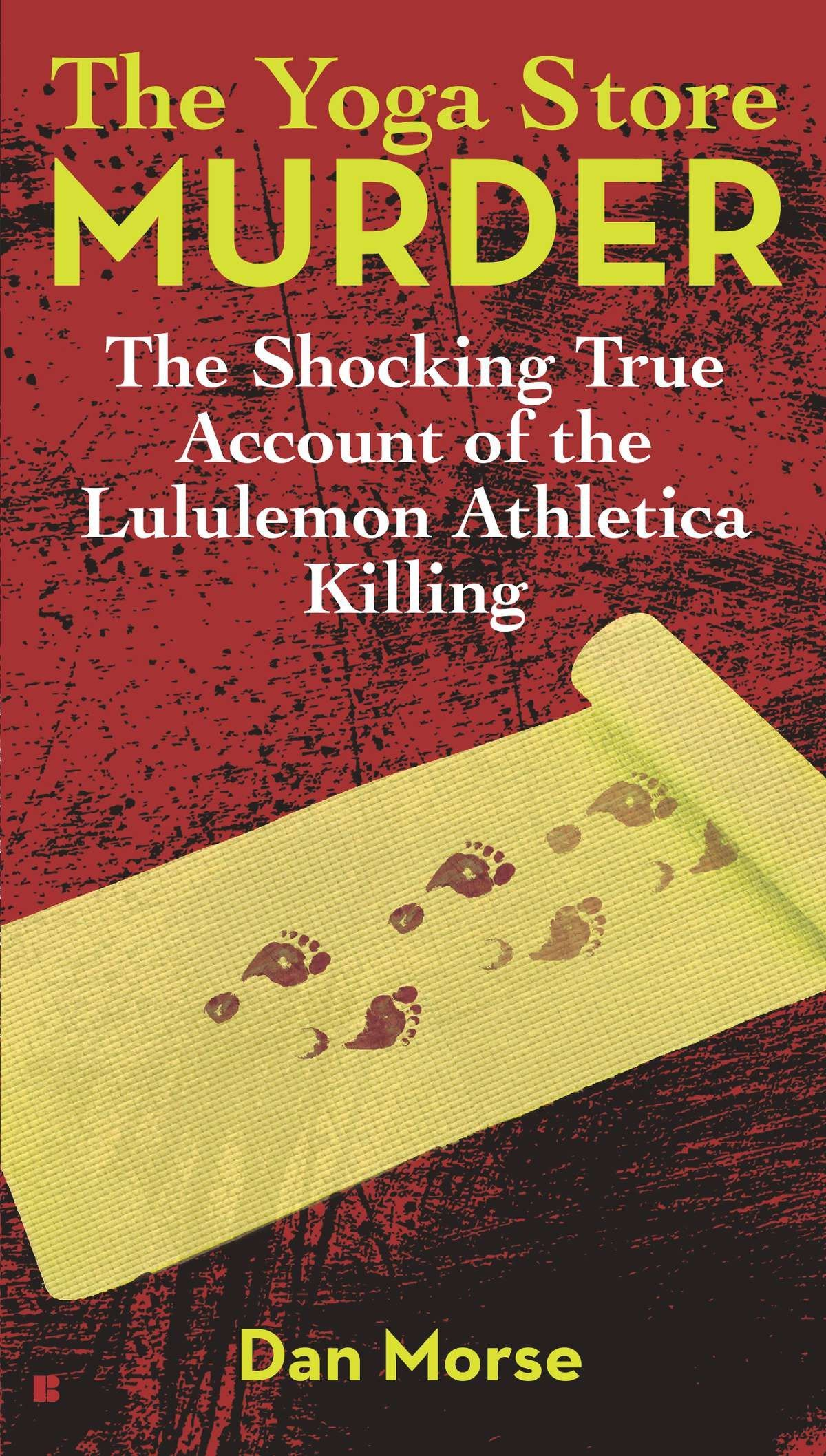 2b38e07ba2 The Yoga Store Murder: The Shocking True Account of the Lululemon ...