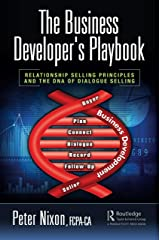 The Business Developer's Playbook: Relationship Selling Principles and the DNA of Dialogue Selling Kindle Edition