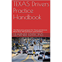 TEXAS Drivers Practice Handbook: The Manual to prepare for Texas permit test - More than 300 Questions and Answers