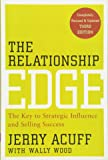 The Relationship Edge: The Key to Strategic Influence and Selling Success