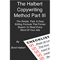 The Halbert Copywriting Method Part III: The Simple, Fast, & Easy Editing Formula That Forces Buyers To Read Every Word Of Your Ads (English Edition)
