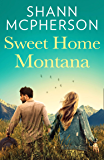 Sweet Home Montana: An emotional and uplifting feel good romance to curl up with