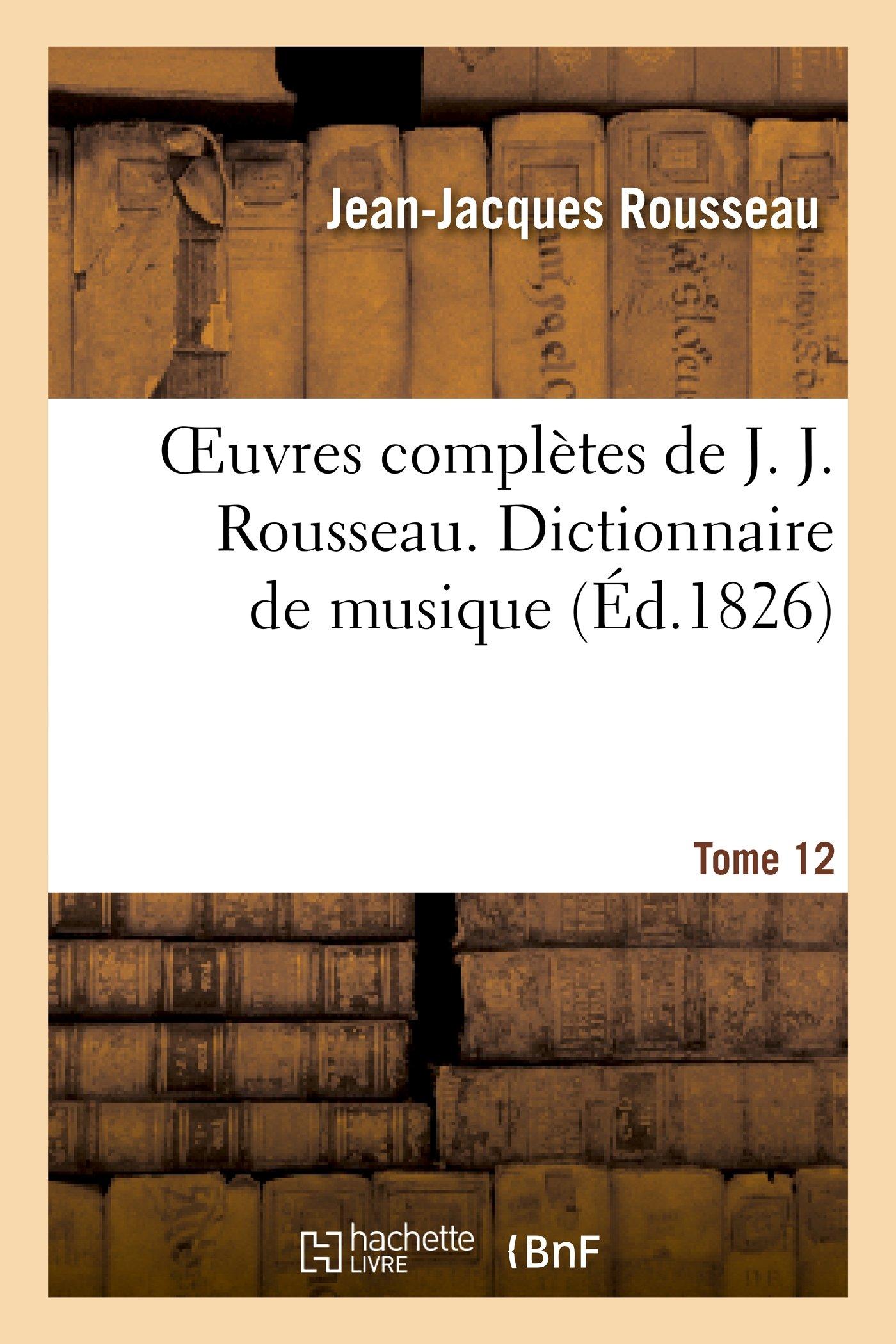 Read Online Oeuvres Completes de J. J. Rousseau. T. 12 Dictionnaire de Musique T1 (Litterature) (French Edition) pdf