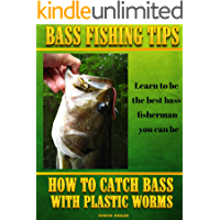 BASS FISHING TIPS PLASTIC WORMS: How to catch bass on plastic worms (English Edition)