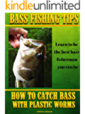 BASS FISHING TIPS PLASTIC WORMS: How to catch bass on plastic worms