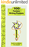 100 Fantasy Writing Prompts (Fiction Ideas Vol. 4)