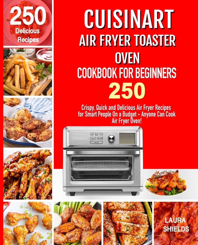 Cuisinart Air Fryer Toaster Oven Cookbook For Beginners 250