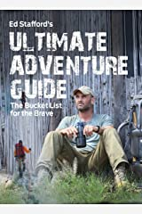 Ed Stafford's Ultimate Adventure Guide: The Bucket List for the Brave Paperback