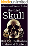 The Third Skull (Book Two - The Revelation): A Paranormal Mystery Thriller