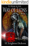 To Walk in the Way of Lions (Tails from the Upper Kingdom Book 2)